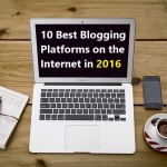 10 Best Blogging Platforms on the Internet in 2016
